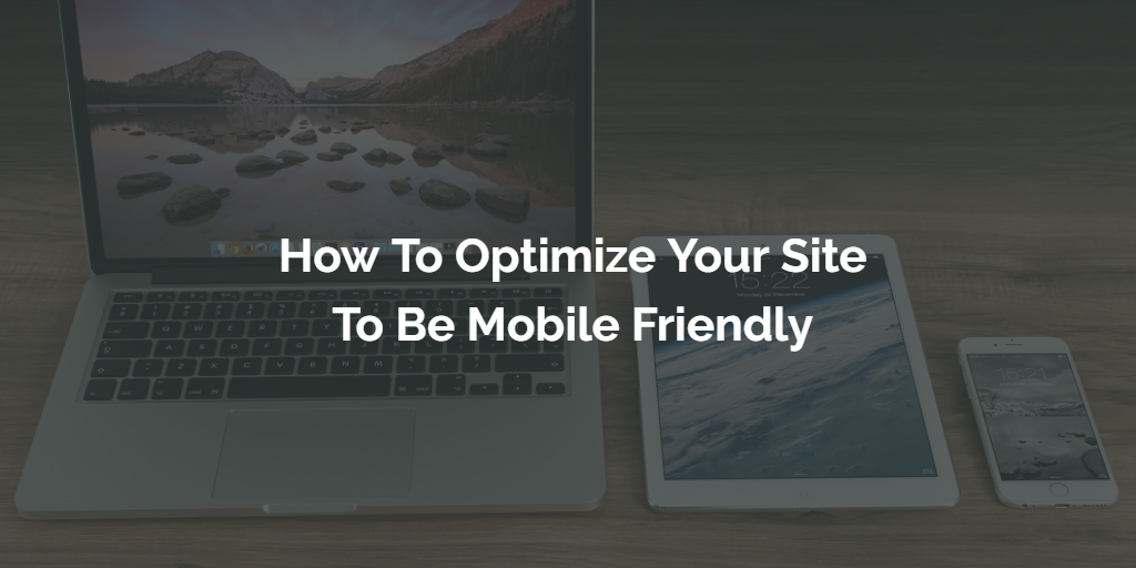 How To Optimize Your Site To Be Mobile-Friendly